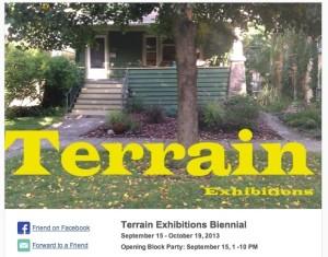 Terrain Exhibitions Biennial September 15-October 19, 2013 Opening Block Part: September 15, 1-10PM