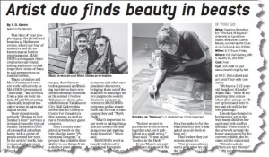 """Artist duo finds beauty in beasts"" by S.D. Green, appearing in the Tallahassee Democrat Sunday Magazine on 10/13/13 (page F07). This article was part of an series of articles by COCA (Council on Culture & Arts) showcasing the work of noteworthy regional artists."