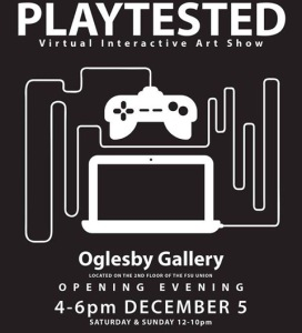 FSU Art Virtual Environments at PLAYTESTED, a gallery exhibition debuting this Friday, December 5th at 4:00 PM at the Oglesby Union Art Gallery