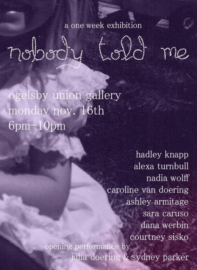 Nobody Told Me: An Exhibition at Ogelsby Union Gallery, Opening 11/16